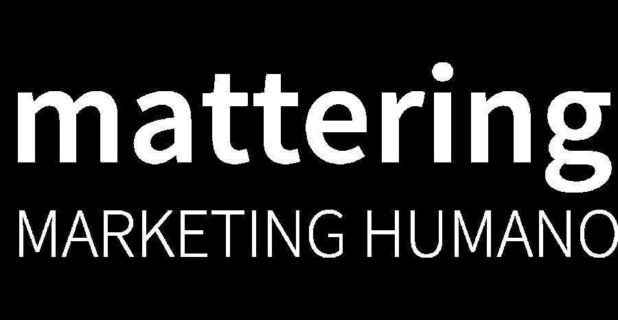Mattering | MARKETING HUMANO